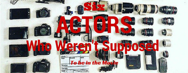 We have a look at six actors who were not supposed to be in the films that launched their careers.
