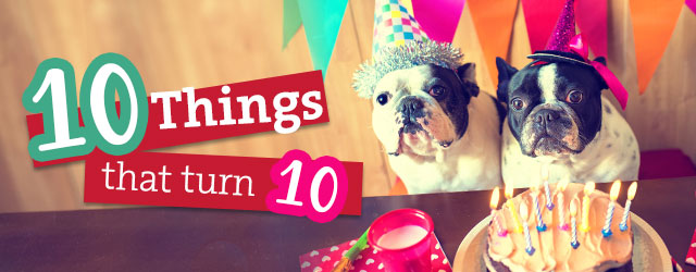 10 Things That Turn 10